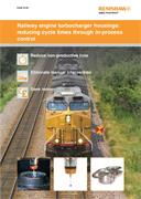 Case brief:  Railway engine turbocharger housing: reducing cycle times through in-process control